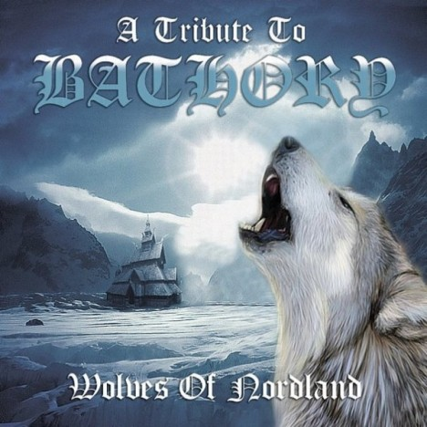 A Tribute To Bathory - Wolves Of Nordland